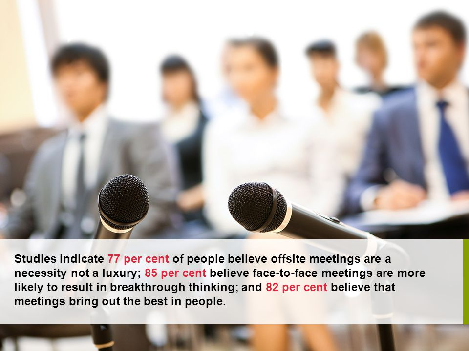 An overwhelming majority of meeting attendees (92 per cent) value meetings as providing an opportunity to contribute, suggesting that successful meetings may be a contributing factor to employee job satisfaction.