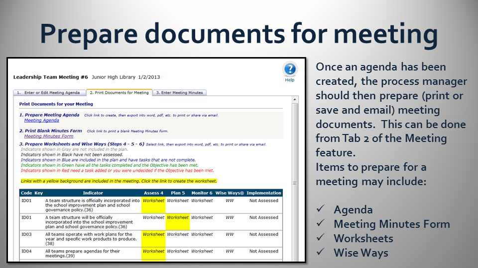 Prepare documents for meeting Once an agenda has been created, the process manager should then prepare (print or save and email) meeting documents.