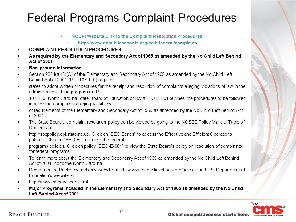17 Federal Programs Complaint Procedures NCDPI Website Link to the Complaint Resolution Procedures:   COMPLAINT RESOLUTION PROCEDURES As required by the Elementary and Secondary Act of 1965 as amended by the No Child Left Behind Act of 2001 Background Information Section 9304(a)(3)(C) of the Elementary and Secondary Act of 1965 as amended by the No Child Left Behind Act of 2001 (P.L.