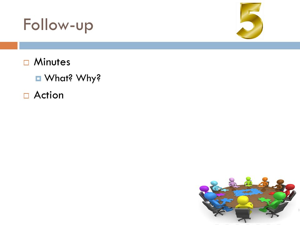 Follow-up  Minutes  What? Why?  Action