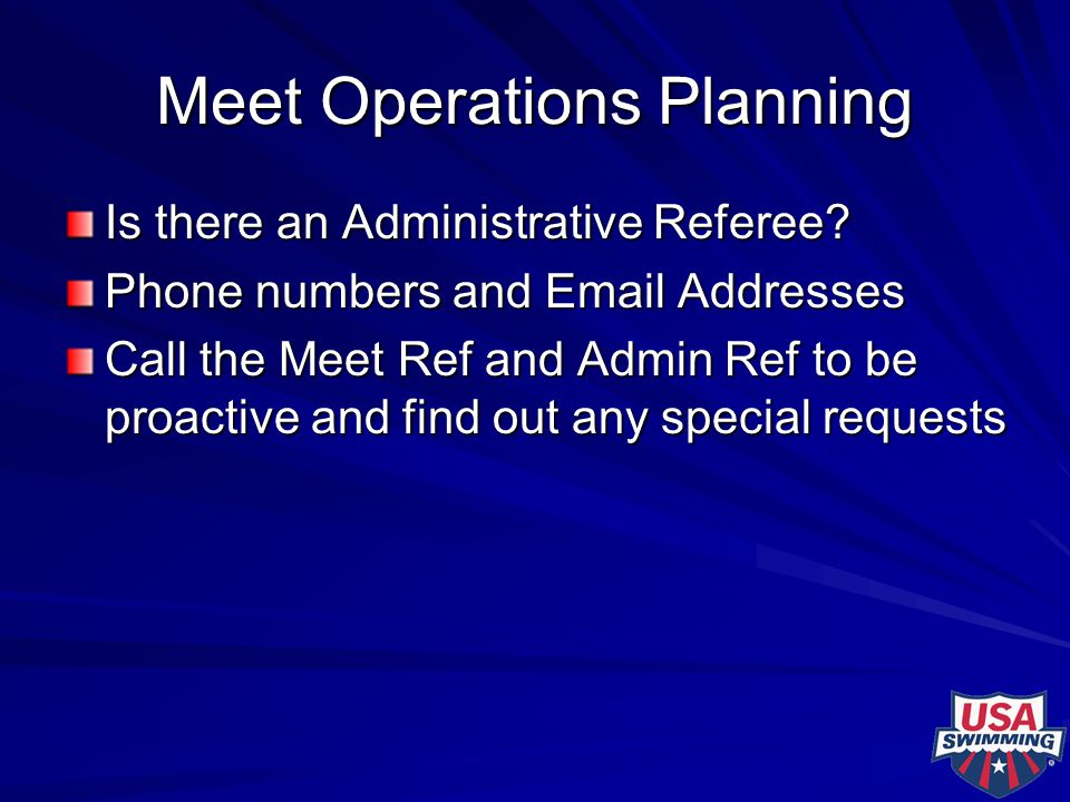 Meet Operations Planning Is there an Administrative Referee? Phone numbers and Email Addresses Call the Meet Ref and Admin Ref to be proactive and fin