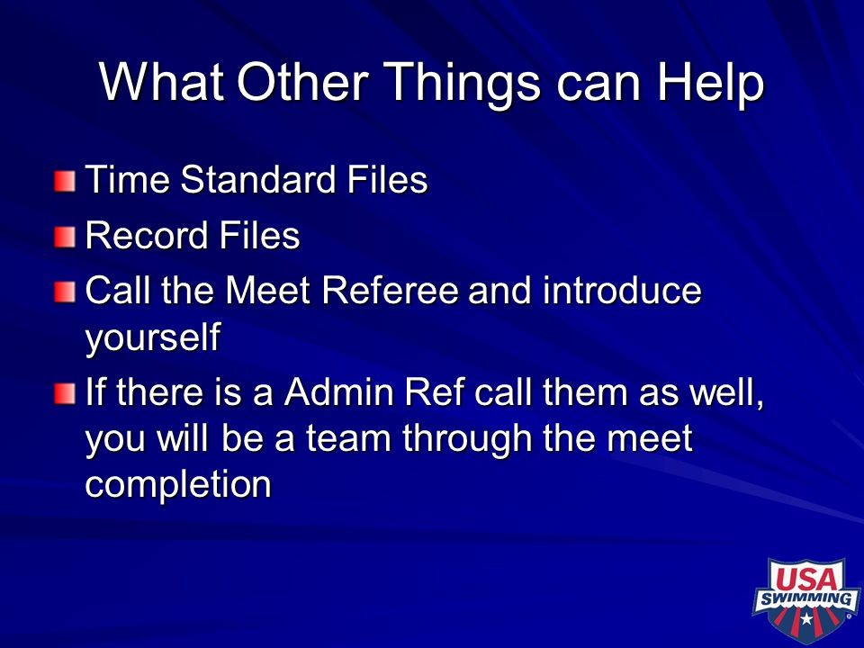 What Other Things can Help Time Standard Files Record Files Call the Meet Referee and introduce yourself If there is a Admin Ref call them as well, yo