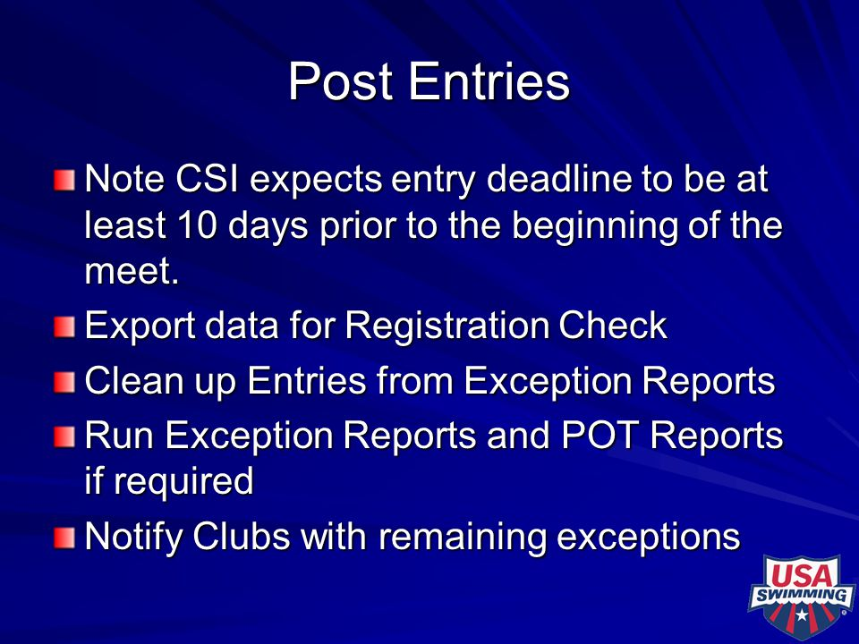 Post Entries Note CSI expects entry deadline to be at least 10 days prior to the beginning of the meet. Export data for Registration Check Clean up En