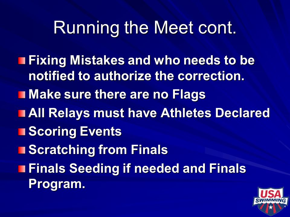 Running the Meet cont. Fixing Mistakes and who needs to be notified to authorize the correction. Make sure there are no Flags All Relays must have Ath