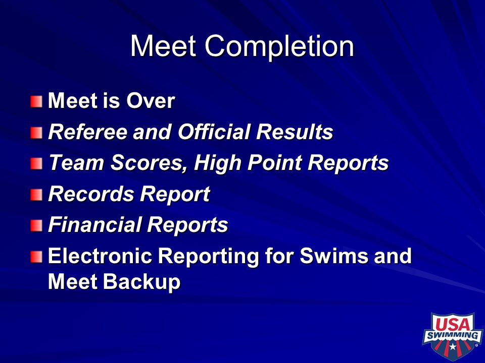 Meet Completion Meet is Over Referee and Official Results Team Scores, High Point Reports Records Report Financial Reports Electronic Reporting for Sw