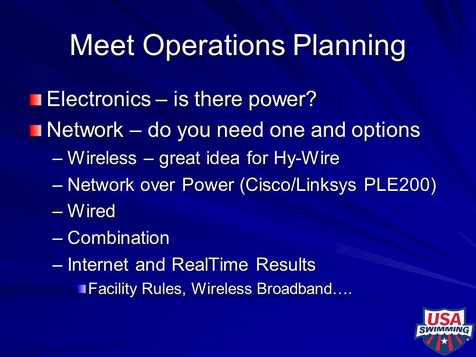Meet Operations Planning Electronics – is there power? Network – do you need one and options –Wireless – great idea for Hy-Wire –Network over Power (C