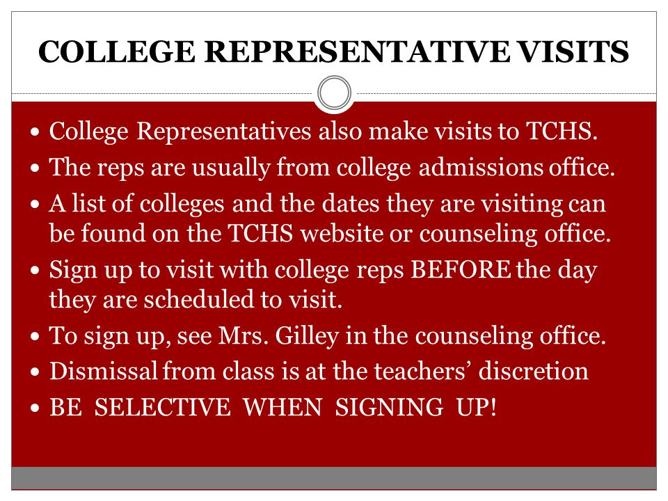 COLLEGE REPRESENTATIVE VISITS College Representatives also make visits to TCHS.