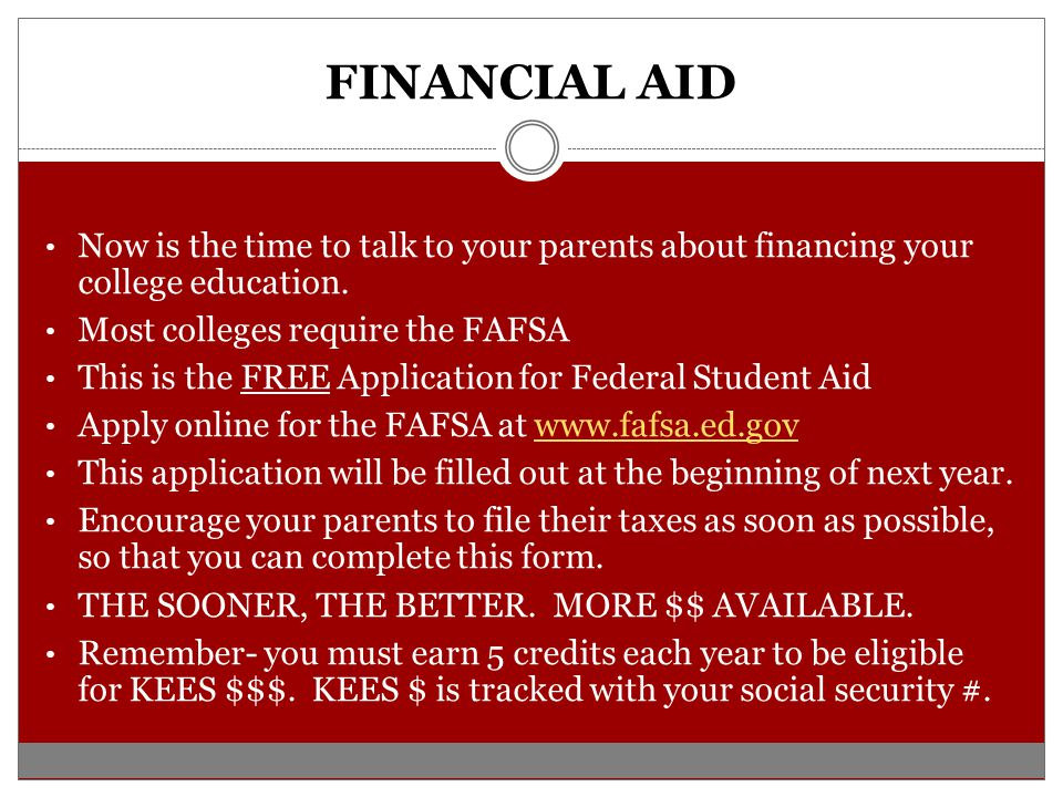 FINANCIAL AID Now is the time to talk to your parents about financing your college education.