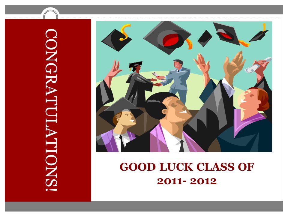 GOOD LUCK CLASS OF 2011- 2012 CONGRATULATIONS!