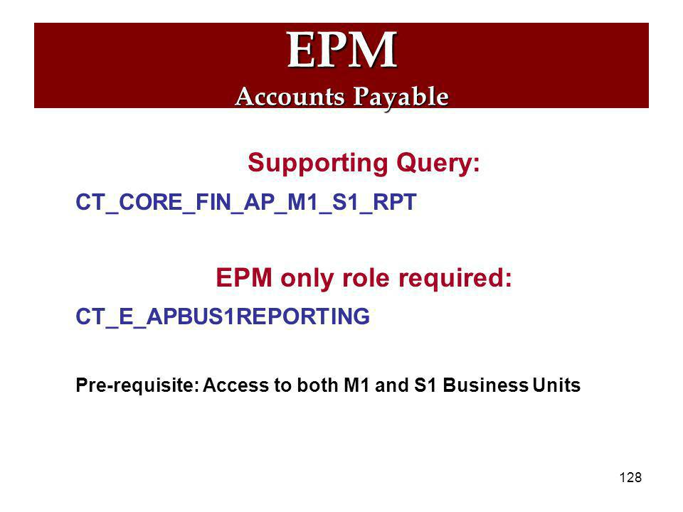 127 EPM Accounts Payable New Reporting Table: CTW_VCHR_PO_VW - Voucher Purchase Order View  Combines voucher and purchase order information where the