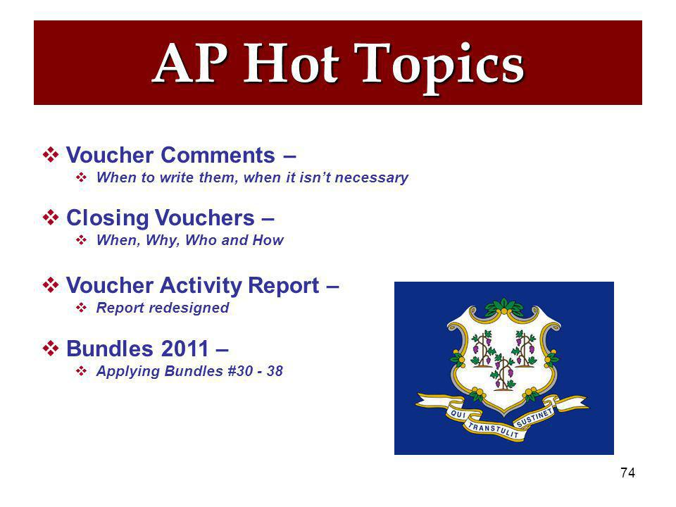 73 AP Agenda  Hot Topics  Reminders  Updates to Voucher Activity Report  Managing Vouchers