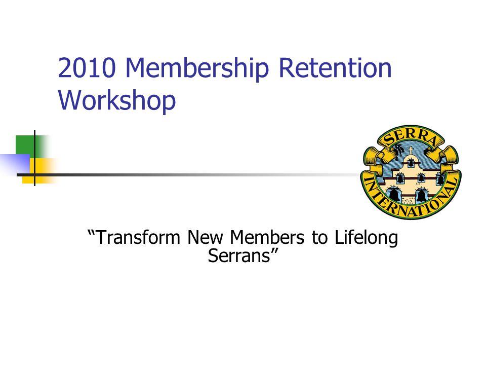 2010 Membership Retention Workshop Transform New Members to Lifelong Serrans