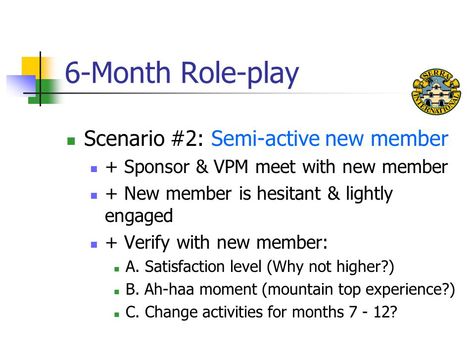 6-Month Role-play Scenario #2: Semi-active new member + Sponsor & VPM meet with new member + New member is hesitant & lightly engaged + Verify with new member: A.