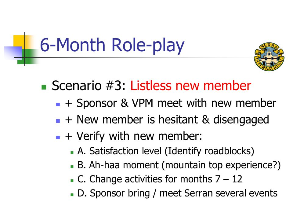 6-Month Role-play Scenario #3: Listless new member + Sponsor & VPM meet with new member + New member is hesitant & disengaged + Verify with new member: A.