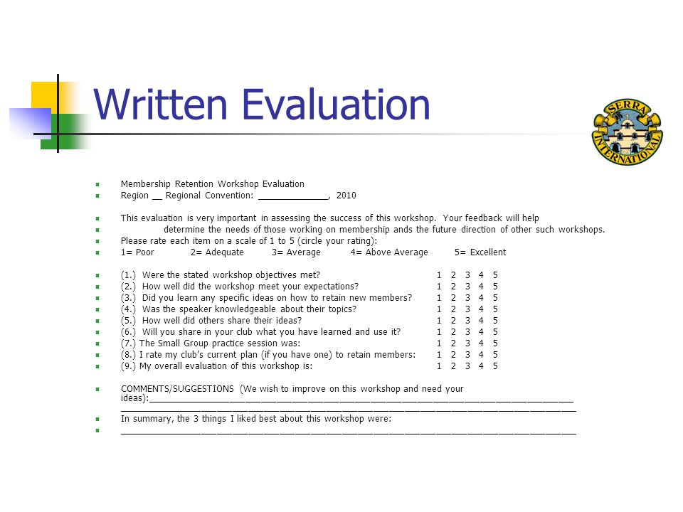 Written Evaluation Membership Retention Workshop Evaluation Region __ Regional Convention: ______________, 2010 This evaluation is very important in assessing the success of this workshop.