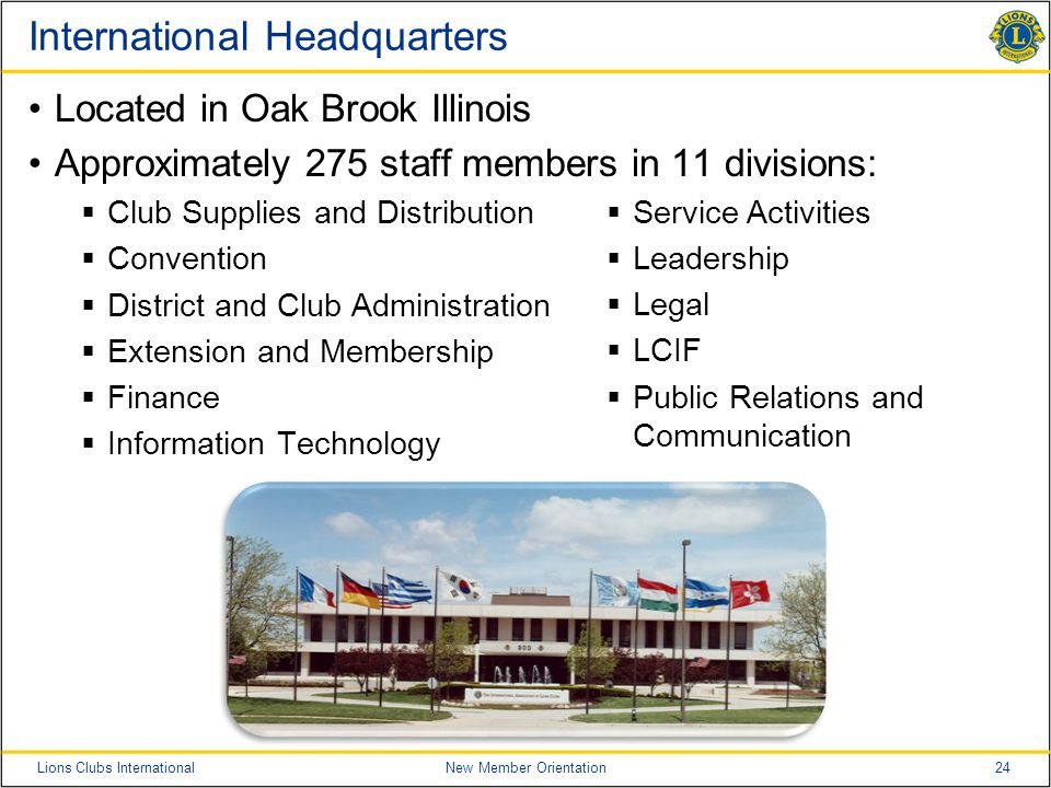 24Lions Clubs InternationalNew Member Orientation International Headquarters Located in Oak Brook Illinois Approximately 275 staff members in 11 divis