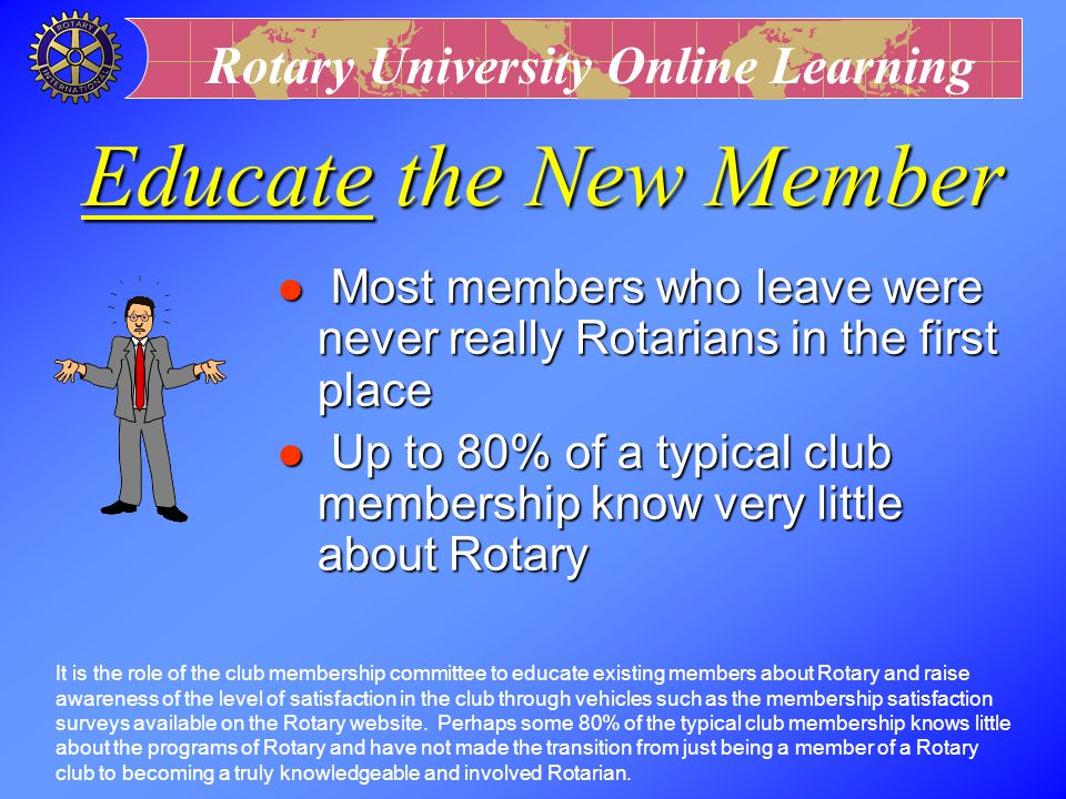 Rotary University Online Learning Induct new members properly l Significant ceremony with spouse l Provide (options) k Four Way Test k Object of Rotar