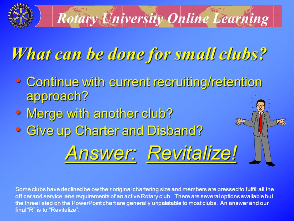 Rotary University Online Learning l to find two or three other new members from among his/her peer group Ask the new member A new member has other pee