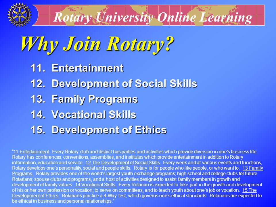 Rotary University Online Learning Why Join Rotary? 6. Continuing Education 7. Fun 8. Development of Public Speaking Skills 9. Citizenship in the World