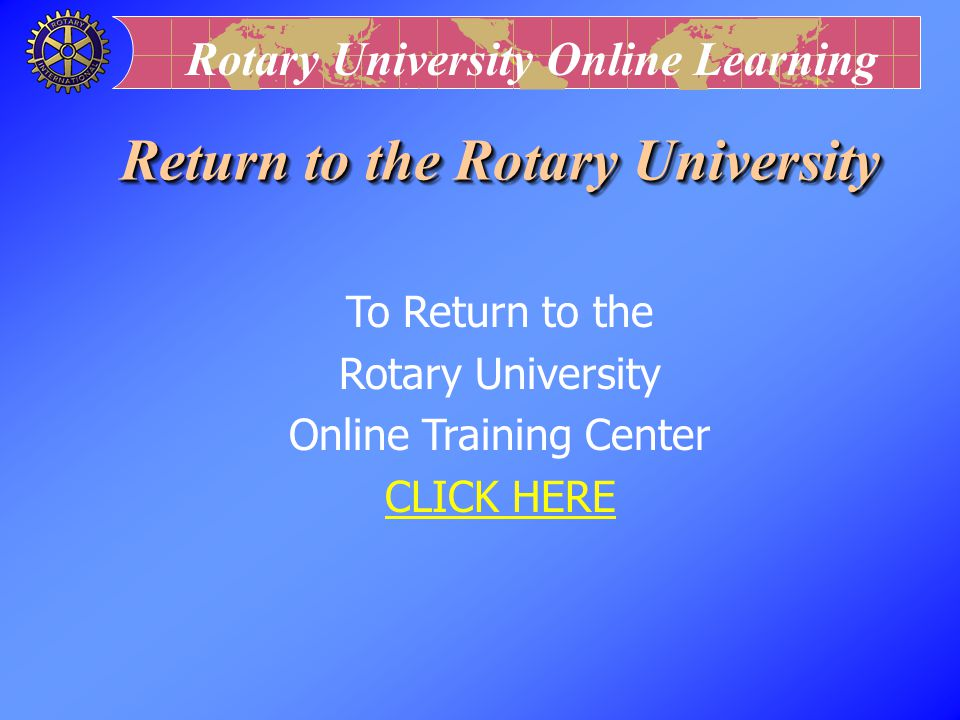 Rotary University Online Learning Course Module Design Team l Content: Robert W. Nelson l Preparation for Web: Harriett Schloer l Rotary Wheel Graphic