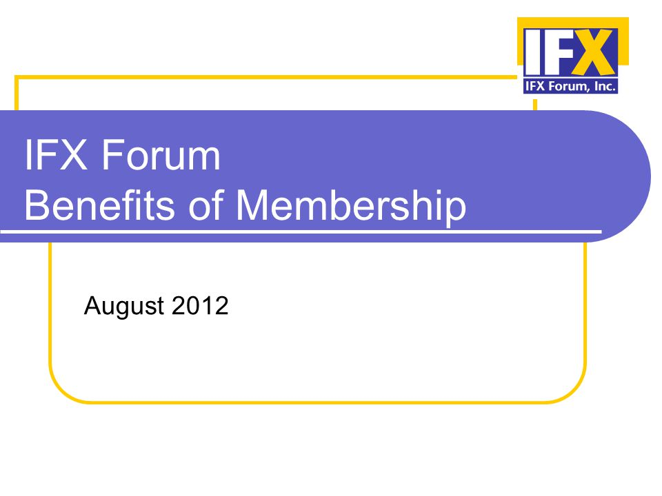 IFX Forum Benefits of Membership August 2012