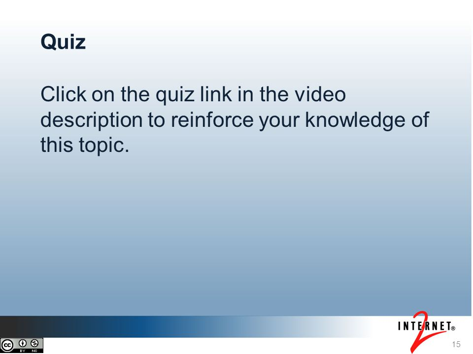 Click on the quiz link in the video description to reinforce your knowledge of this topic. 15 Quiz
