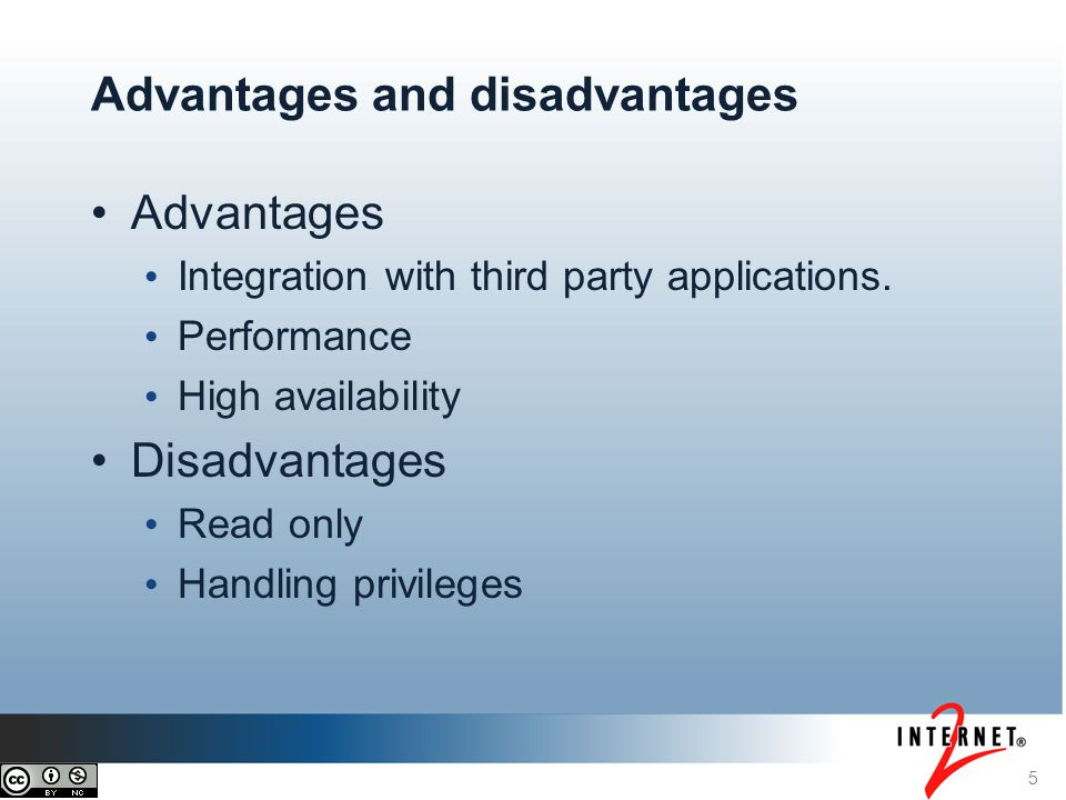 Advantages Integration with third party applications. Performance High availability Disadvantages Read only Handling privileges 5 Advantages and disad