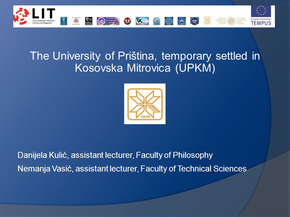 The University of Priština, temporary settled in Kosovska Mitrovica (UPKM) Danijela Kulić, assistant lecturer, Faculty of Philosophy Nemanja Vasić, assistant lecturer, Faculty of Technical Sciences