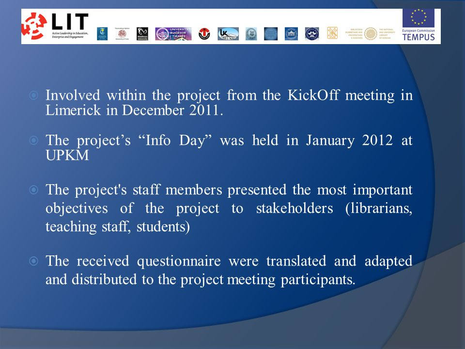 " Involved within the project from the KickOff meeting in Limerick in December 2011.  The project's ""Info Day"" was held in January 2012 at UPKM  The"