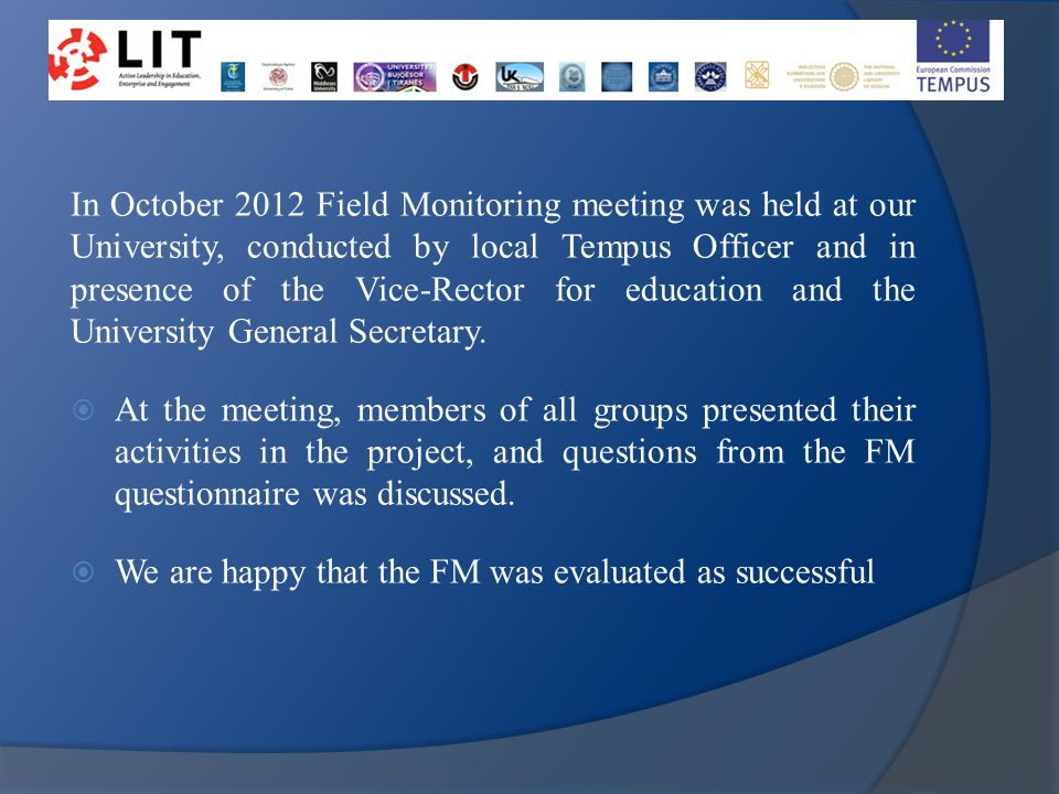 In October 2012 Field Monitoring meeting was held at our University, conducted by local Tempus Officer and in presence of the Vice-Rector for educatio