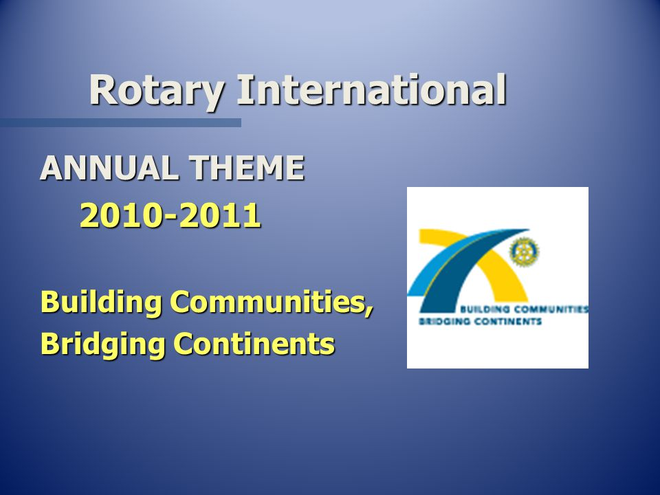 Rotary International ANNUAL THEME Building Communities, Bridging Continents