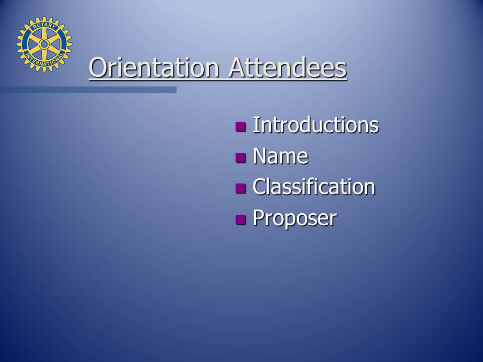 Orientation Attendees n Introductions n Name n Classification n Proposer