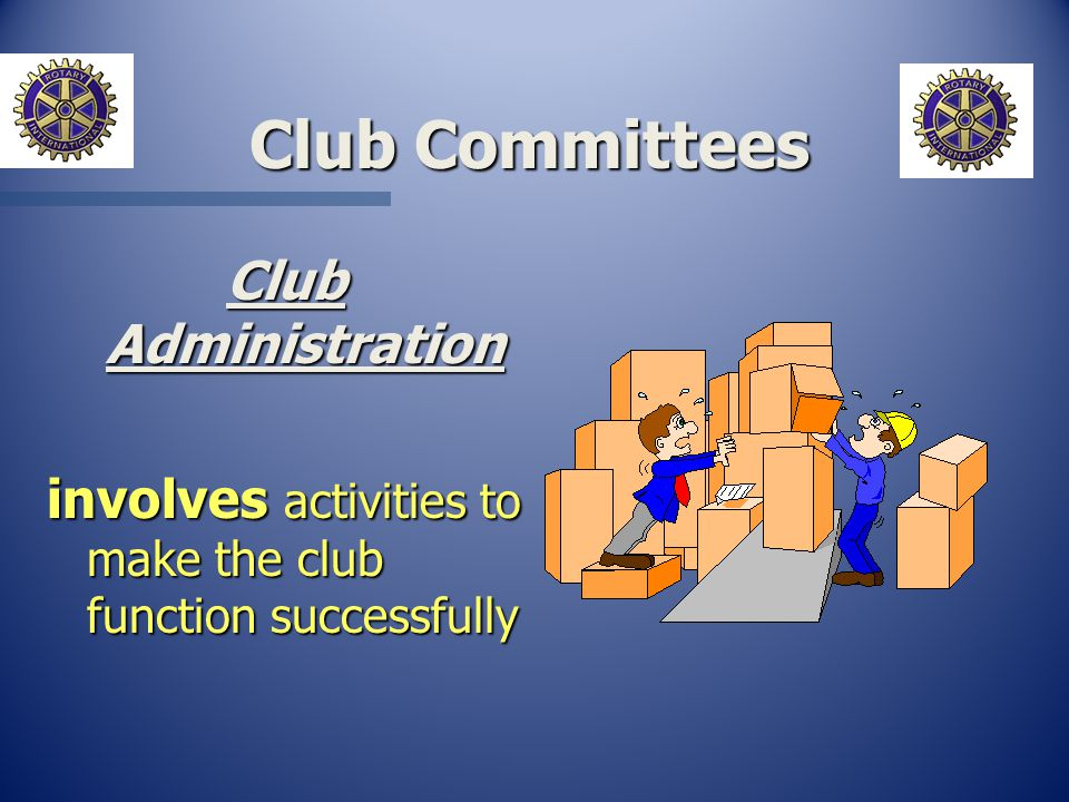Club Committees Club Committees Club Administration involves activities to make the club function successfully