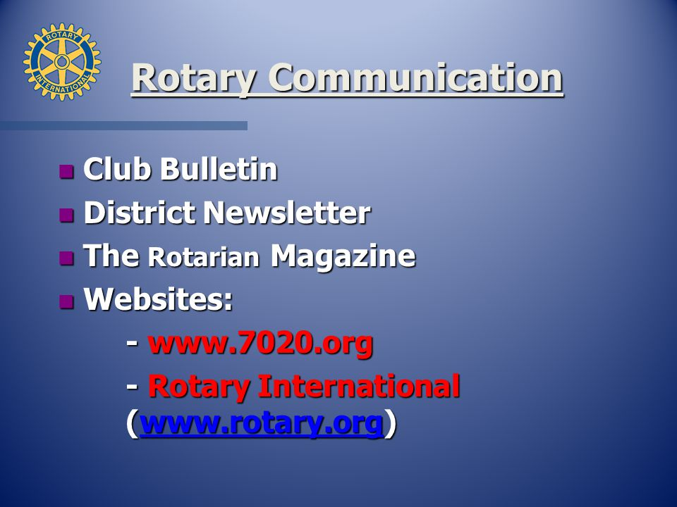 Rotary Communication n Club Bulletin n District Newsletter n The Rotarian Magazine n Websites: Rotary International (
