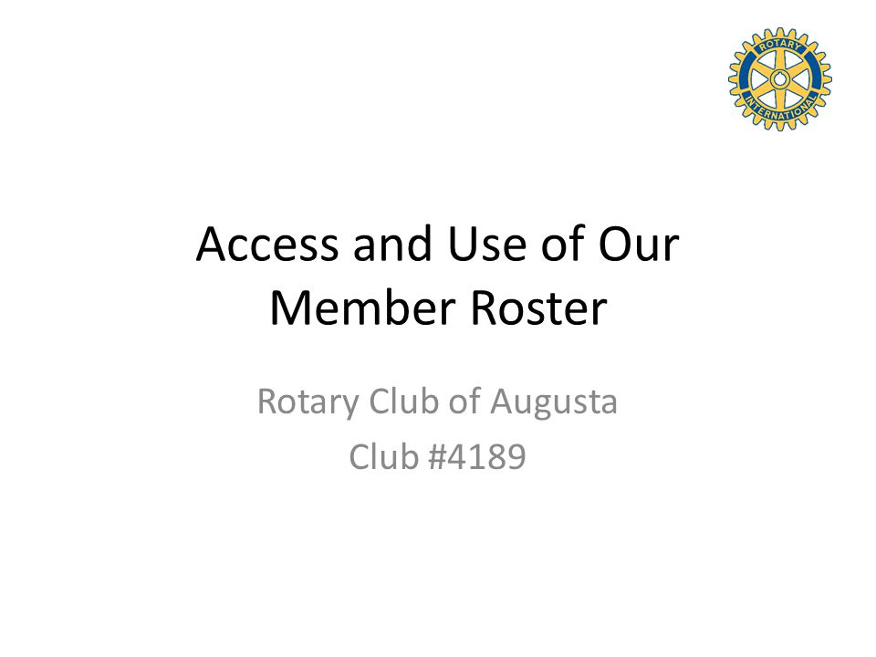 Access and Use of Our Member Roster Rotary Club of Augusta Club #4189