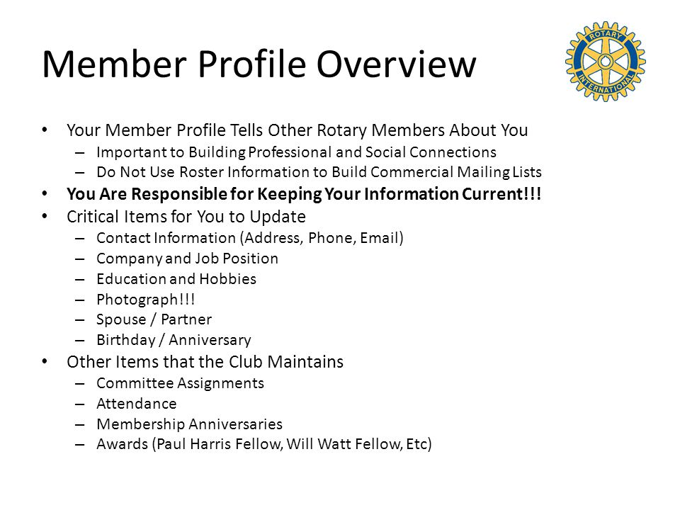 Member Profile Overview Your Member Profile Tells Other Rotary Members About You – Important to Building Professional and Social Connections – Do Not