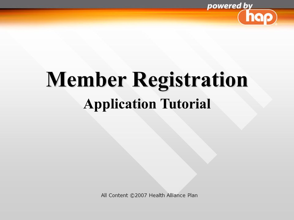 Member Registration Application Tutorial All Content ©2007 Health Alliance Plan