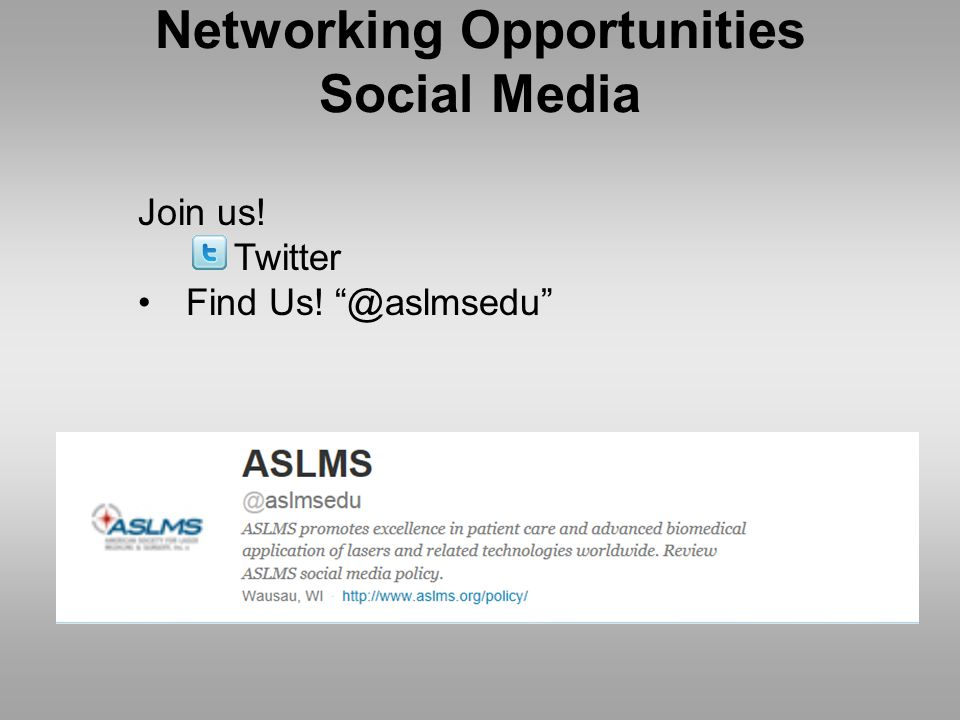 Networking Opportunities Social Media Join us! Twitter Find Us! @aslmsedu