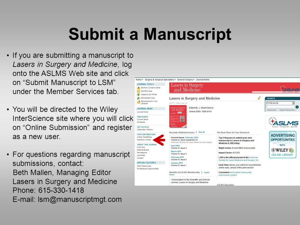 Submit a Manuscript If you are submitting a manuscript to Lasers in Surgery and Medicine, log onto the ASLMS Web site and click on Submit Manuscript to LSM under the Member Services tab.