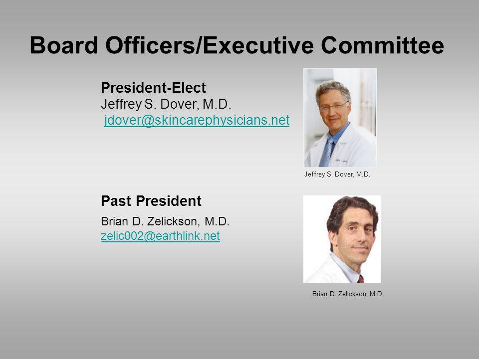 President-Elect Jeffrey S. Dover, M.D. jdover@skincarephysicians.net Past President Brian D.