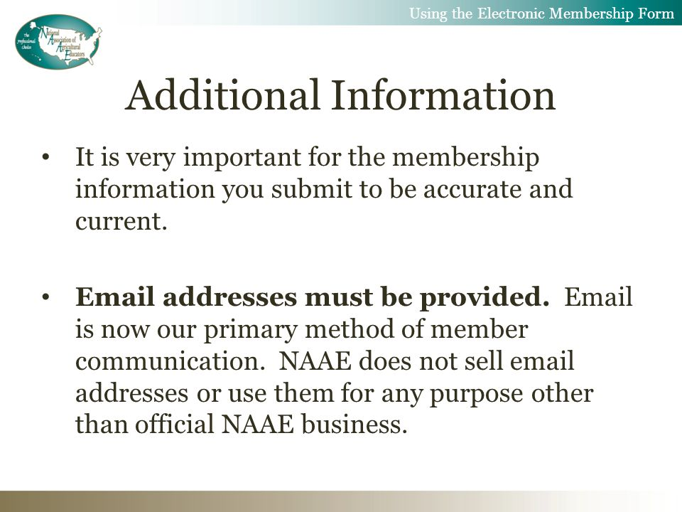Additional Information It is very important for the membership information you submit to be accurate and current.