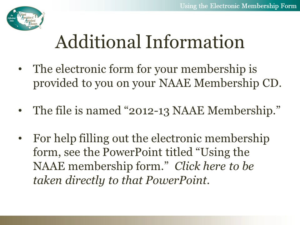 Additional Information The electronic form for your membership is provided to you on your NAAE Membership CD.