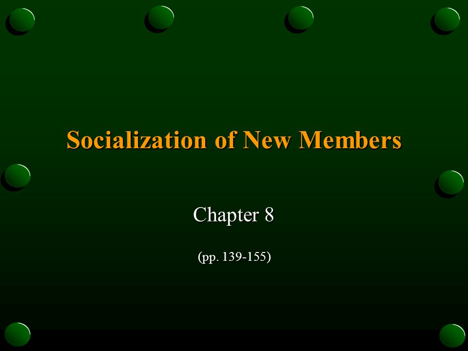 Socialization of New Members Chapter 8 (pp. 139-155)