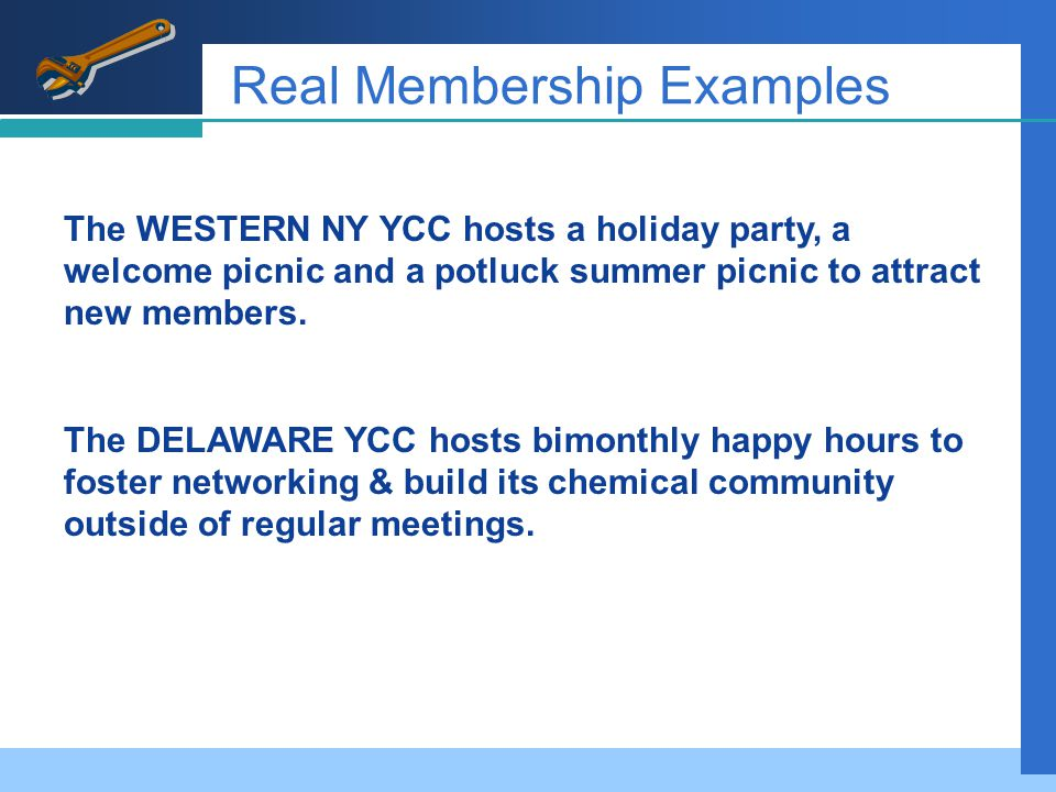 Real Membership Examples Message ProspectsTechniquesDelivery The WESTERN NY YCC hosts a holiday party, a welcome picnic and a potluck summer picnic to attract new members.