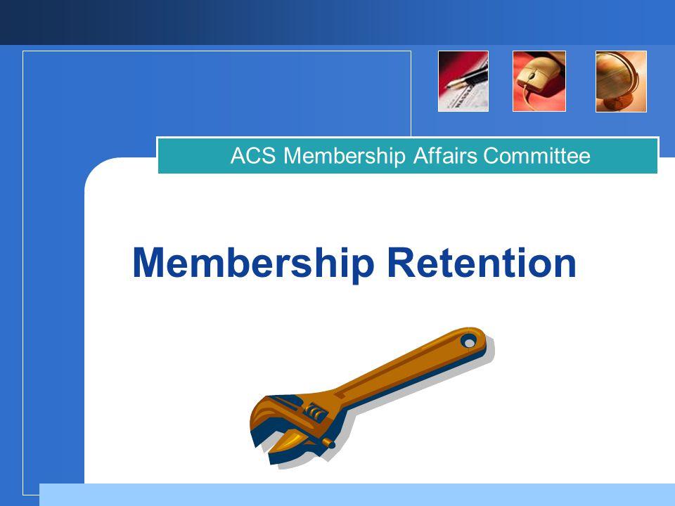 Membership Retention ACS Membership Affairs Committee