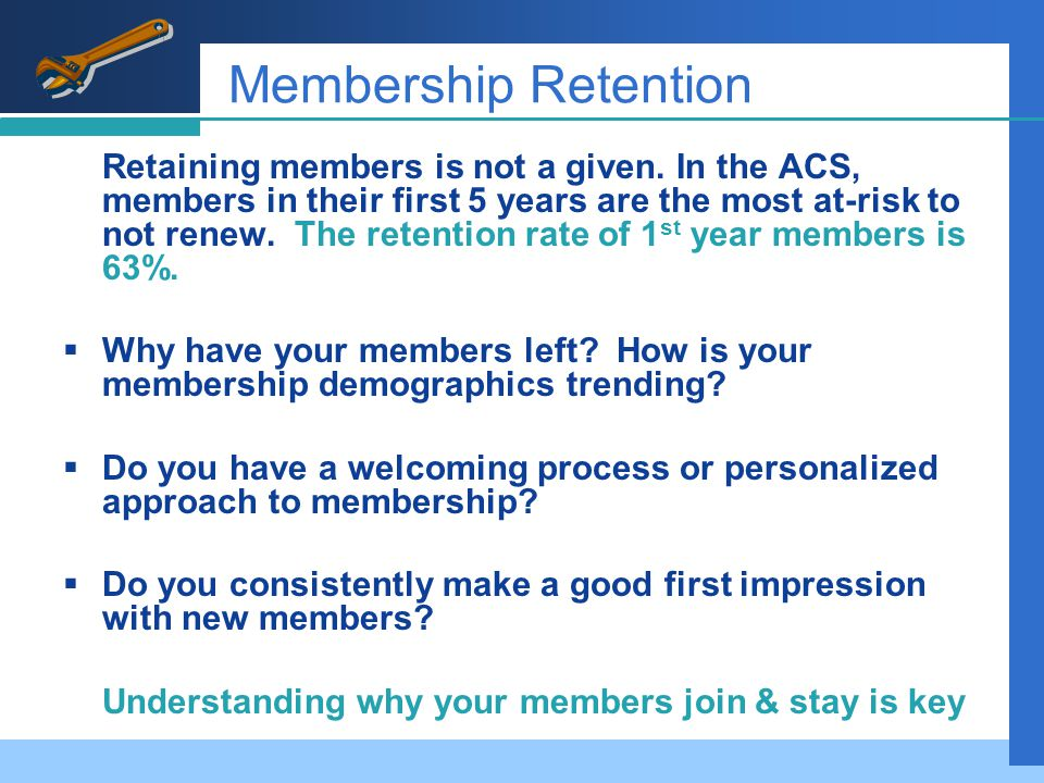 Membership Retention Retaining members is not a given.