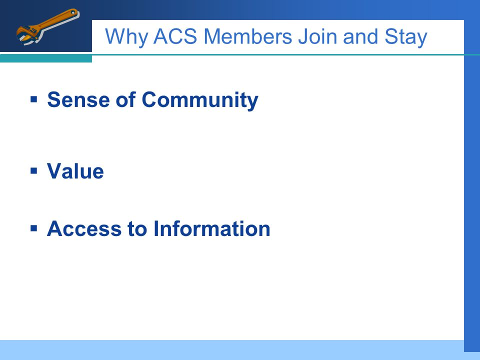 Why ACS Members Join and Stay  Sense of Community  Value  Access to Information
