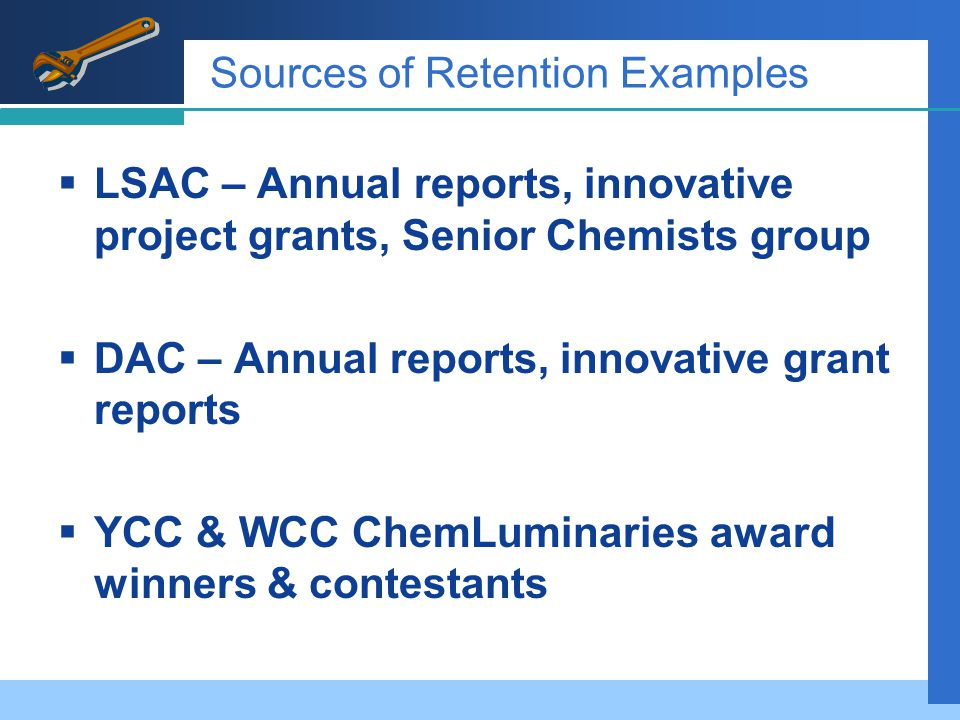 Sources of Retention Examples  LSAC – Annual reports, innovative project grants, Senior Chemists group  DAC – Annual reports, innovative grant reports  YCC & WCC ChemLuminaries award winners & contestants