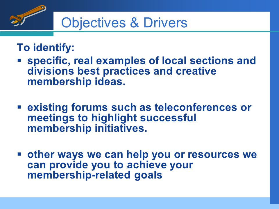 Objectives & Drivers To identify:  specific, real examples of local sections and divisions best practices and creative membership ideas.