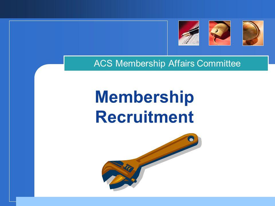 Membership Recruitment ACS Membership Affairs Committee